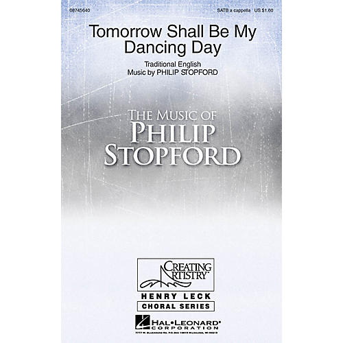 Hal Leonard Tomorrow Shall Be My Dancing Day SATB a cappella composed by Philip Stopford