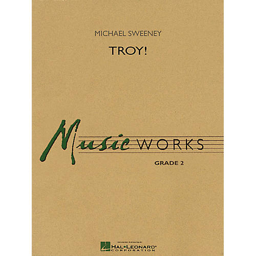 Hal Leonard Troy! Concert Band Level 2 Composed by Michael Sweeney