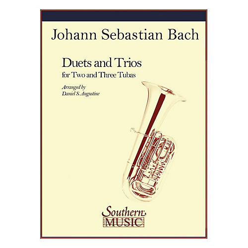 Southern Tuba Duets and Trios Southern Music Series Composed by J.S. Bach Arranged by Daniel Augustine
