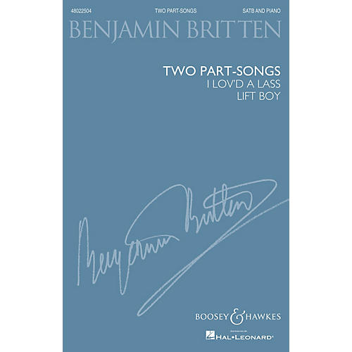 Boosey and Hawkes Two Part-Songs: I Lov'd a Lass & Lift Boy (1932) SATB and Piano, Complete Edition by Benjamin Britten