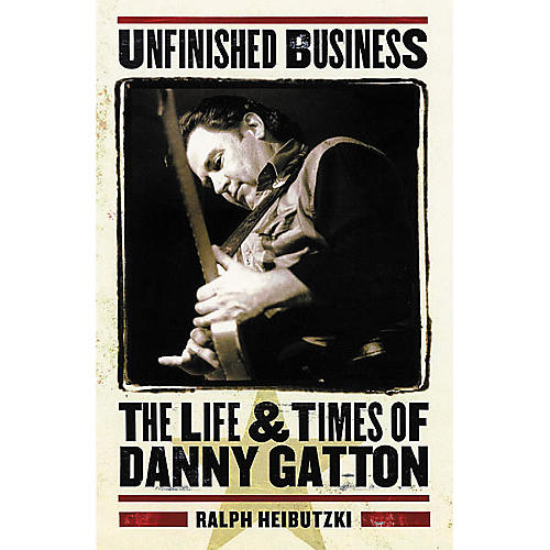 Backbeat Books Unfinished Business - The Life and Times of Danny Gatton Book