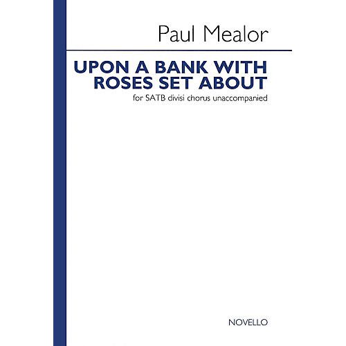 Novello Upon a Bank with Roses Set About Composed by Paul Mealor