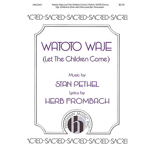 Hinshaw Music Watoto Waje (Let the Children Come) SATB/Childrens Choir composed by Stan Pethel