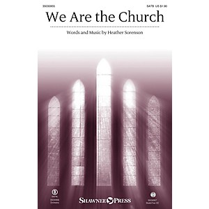 Shawnee Press We Are the Church SATB composed by Heather Sorenson by Shawnee Press