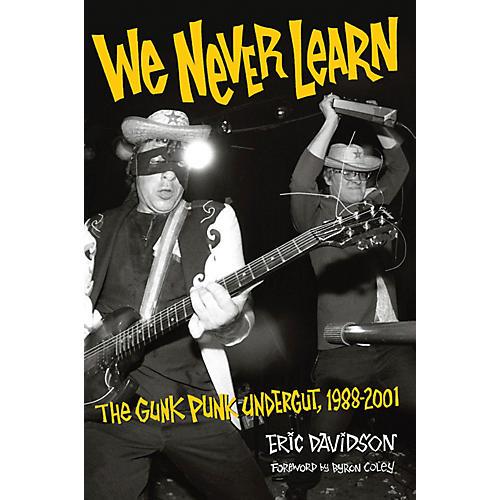 Backbeat Books We Never Learn: The Gunk Punk Undergut, 1988-2001 Book Series Softcover Written by Eric Davidson