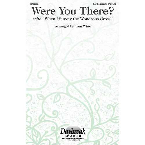 Daybreak Music Were You There? (with When I Survey the Wondrous Cross) SATB a cappella arranged by Tom Wine