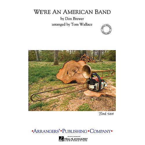 Arrangers We're an American Band Marching Band Level 3 Arranged by Tom Wallace