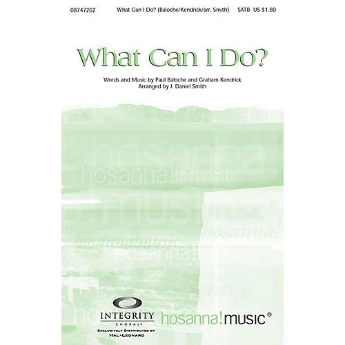 Integrity Music What Can I Do? SPLIT TRAX by Paul Baloche Arranged by J. Daniel Smith