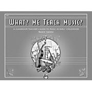 Alfred What? Me Teach Music? Book