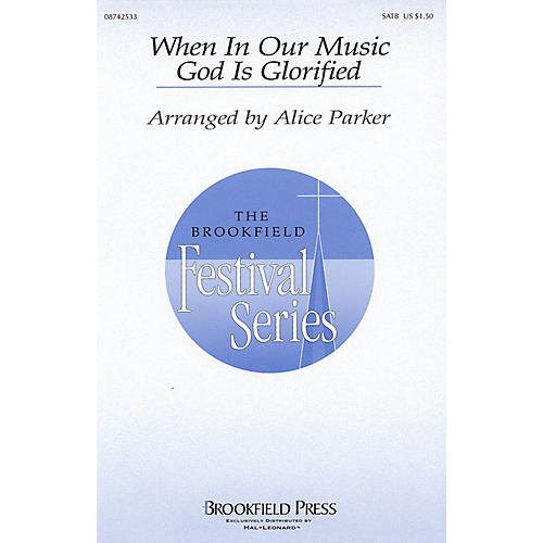 Brookfield When in Our Music God Is Glorified (SATB) SATB arranged by Alice Parker