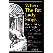 Alfred When the Fat Lady Sings:  Opera History as It Ought to Be Taught Book