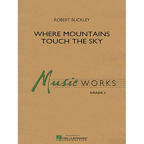 Hal Leonard Where Mountains Touch the Sky Concert Band Level 2 Composed by Robert Buckley