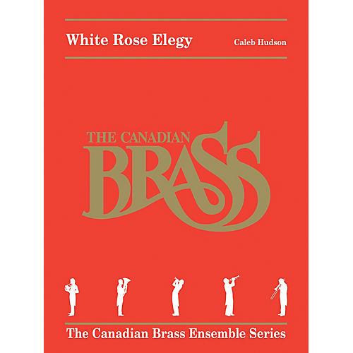 Canadian Brass White Rose Elegy Brass Ensemble Series Book by Canadian Brass  by Caleb Hudson