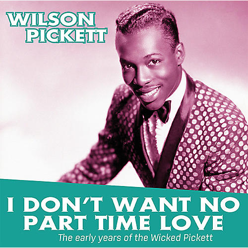 Alliance Wilson Pickett - I Don't Want No Part Time Love: Early Years Of The