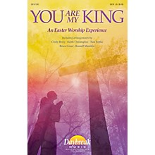 Daybreak Music You Are My King (An Easter Worship Experience) IPAKO Arranged by Keith Christopher