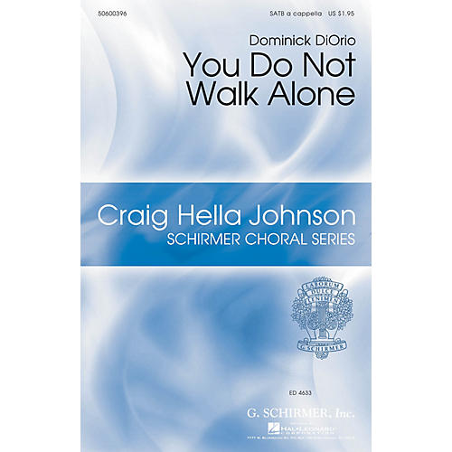 G. Schirmer You Do Not Walk Alone (Craig Hella Johnson Choral Series) SATB a cappella composed by Dominick DiOrio