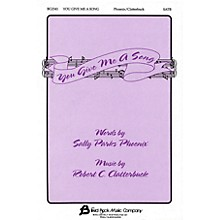 Fred Bock Music You Give Me a Song SATB composed by Robert C. Clatterbuck