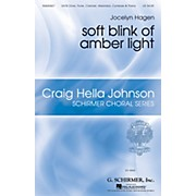G. Schirmer soft blink of amber light (Craig Hella Johnson Choral Series) SATB composed by Jocelyn Hagen