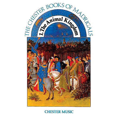 Chester Music 1. The Animal Kingdom (The Chester Books of Madrigals Series) SATB Composed by Anthony G. Petti