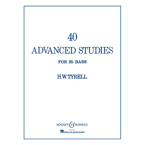 Boosey and Hawkes 40 Advanced Studies for Bb Bass/Tuba (B.C.) Boosey & Hawkes Chamber Music Series Composed by H.W. Tyrrell