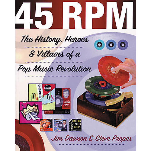 Backbeat Books 45 RPM - The History, Heroes, and Villains of a Pop Music Revolution Book