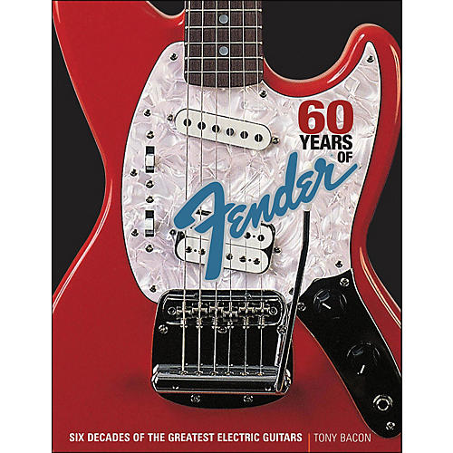 Backbeat Books 60 Years Of Fender: Six Decades Of The Greatest Electric Guitars