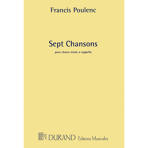Editions Durand 7 Chansons (SATB a cappella chorus) SATB a cappella Composed by Francis Poulenc
