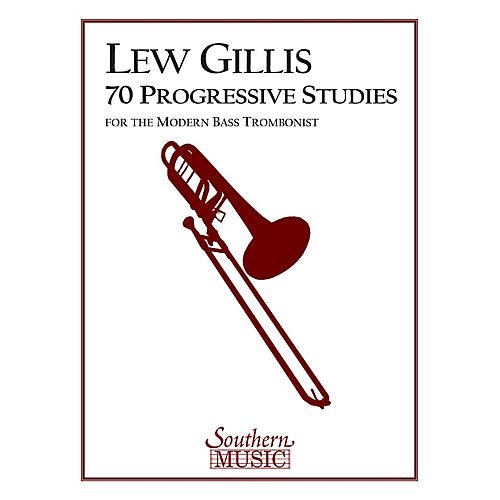 Southern 70 Progressive Studies for the Modern Trombone (Bass Trombone) Southern Music Series by Lew Gillis