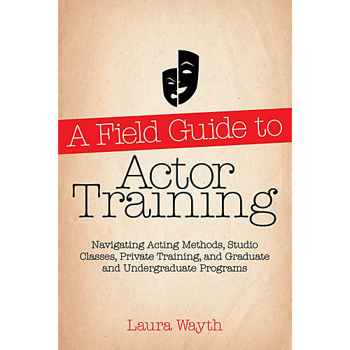 Applause Books A Field Guide to Actor Training Limelight Series Softcover Written by Laura Wayth