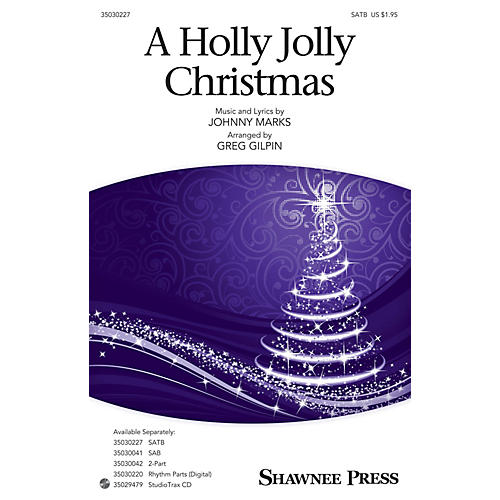Shawnee Press A Holly, Jolly Christmas SATB arranged by Greg Gilpin