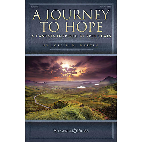 Shawnee Press A Journey to Hope (A Cantata Inspired by Spirituals) SATB composed by Joseph M. Martin