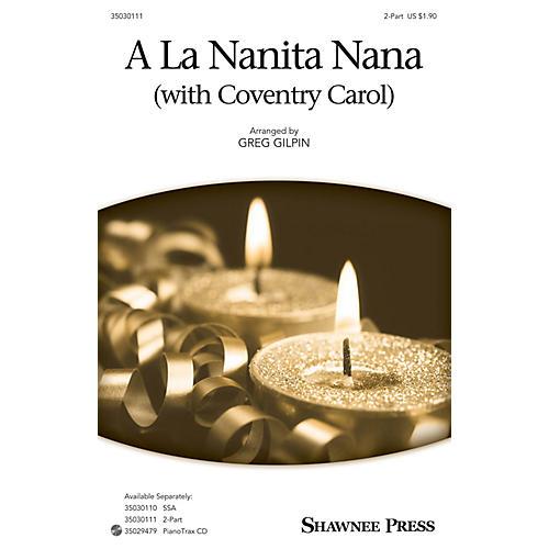 Shawnee Press A La Nanita Nana (with Coventry Carol) 2-Part arranged by Greg Gilpin