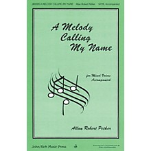 John Rich Music Press A Melody Calling My Name SATB composed by Allan Robert Petker