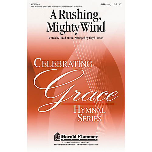 Shawnee Press A Rushing, Mighty Wind (from the Celebrating Grace hymnal) SATB arranged by Lloyd Larson