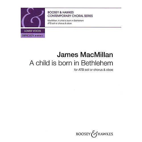 Boosey and Hawkes A child is born in Bethlehem ALTO, TENOR, BASS composed by James MacMillan