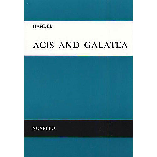 Novello Acis and Galatea (Vocal Score) SATB Composed by George Frideric Handel