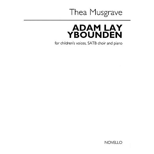 Novello Adam Lay Ybounden (for Children's Voices, SATB Choir and Piano) SATB Composed by Thea Musgrave