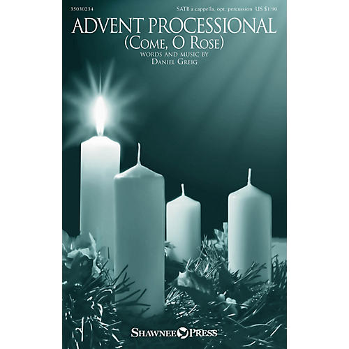 Shawnee Press Advent Processional (Come, O Rose) SATB composed by Daniel Greig