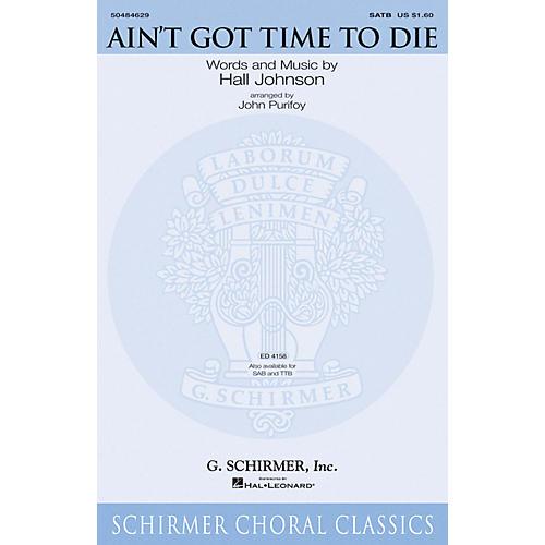 G. Schirmer Ain't Got Time to Die SATB arranged by John Purifoy