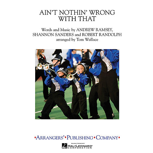 Arrangers Ain't Nothin' Wrong With That Marching Band Level 3 Arranged by Tom Wallace