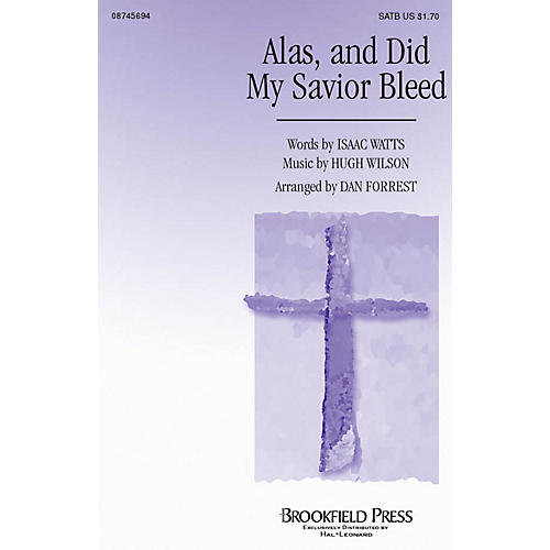 Brookfield Alas, and Did My Savior Bleed SATB arranged by Dan Forrest