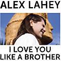 Alliance Alex Lahey - I Love You Like A Brother thumbnail