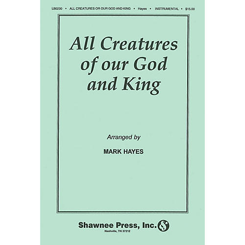 Shawnee Press All Creatures of Our God and King BRASS Arranged by Mark Hayes