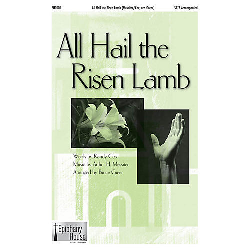 Epiphany House Publishing All Hail the Risen Lamb SATB arranged by Bruce Greer