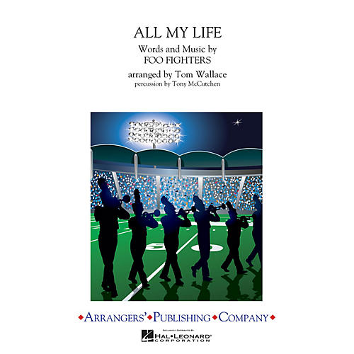Arrangers All My Life Marching Band Level 3 by Foo Fighters Arranged by Tom Wallace