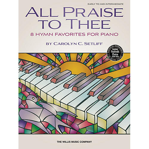 Willis Music All Praise to Thee - Early to Mid-Intermediate Level Piano Solos by Carolyn C. Setliff