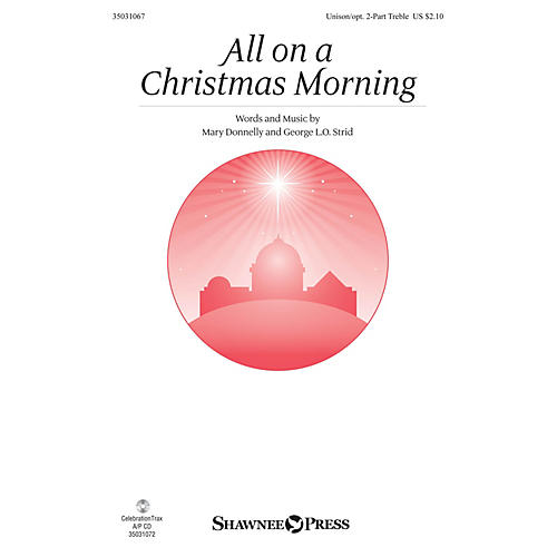 Shawnee Press All on a Christmas Morning Unison/2-Part Treble composed by Mary Donnelly