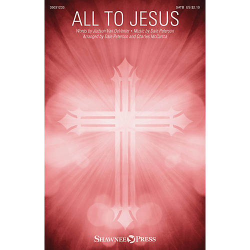 Shawnee Press All to Jesus SATB arranged by Charles McCartha