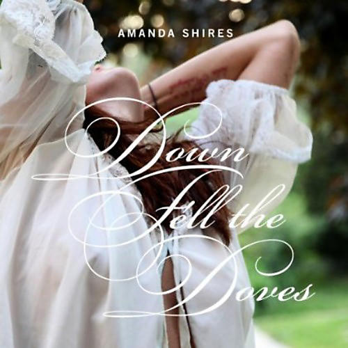 Alliance Amanda Shires - Down Fell the Doves