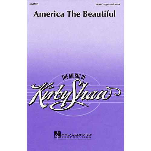 Hal Leonard America the Beautiful (SATB a cappella) SATB a cappella arranged by Kirby Shaw